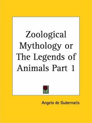 Zoological Mythology or the Legends of Animals (1872): v. 1