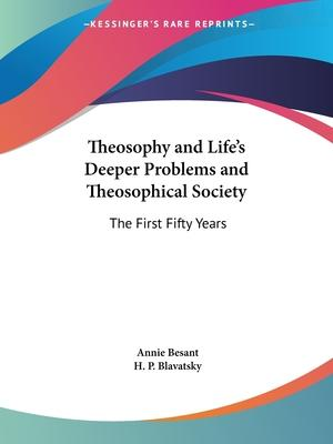 Theosophy and Life's Deeper Problems & Theosophical Society