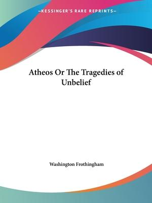 Atheos or the Tragedies of Unbelief (1862)