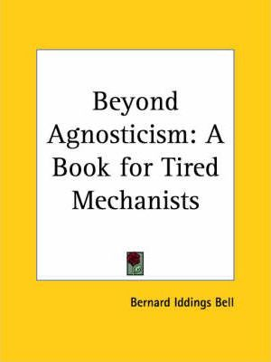 Beyond Agnosticism: A Book for Tired Mechanists (1929)