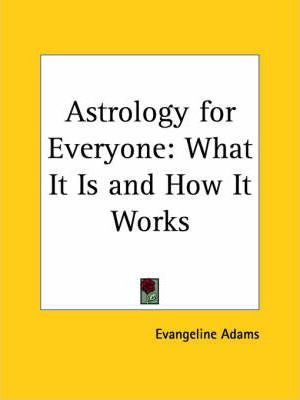 Astrology for Everyone: What it is and How it Works (1931)