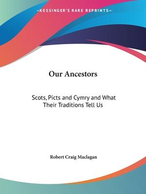 Our Ancestors: Scots, Picts and Cymry and What Their Traditions Tell Us (1913)