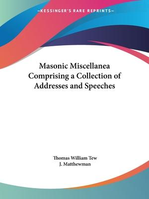Masonic Miscellanea Comprising a Collection of Addresses and Speeches (1895)
