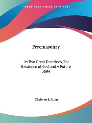 Freemasonry: Its Two Great Doctrines, the Existence of God and A Future State (1878)