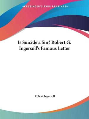 Is Suicide a Sin? Robert G. Ingersoll's Famous Letter (1896)