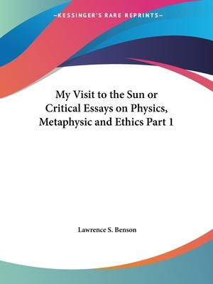 My Visit to the Sun or Critical Essays on Physics, Metaphysic and Ethics Vol. 1 (1874): v. 1