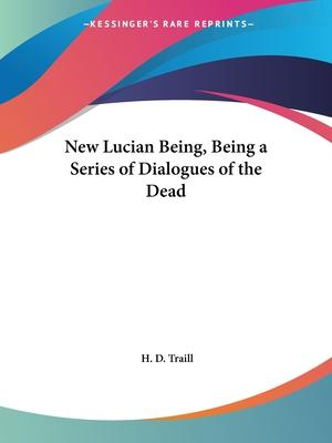 New Lucian Being, Being a Series of Dialogues of the Dead (1884)
