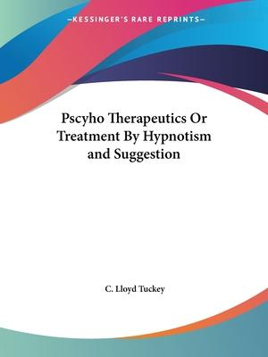 Pscyho Therapeutics or Treatment by Hypnotism and Suggestion (1890)