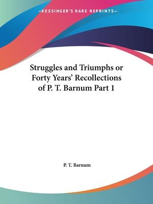 Struggles and Triumphs or Forty Years' Recollections of P.T. Barnum Vol. 1 (1871)