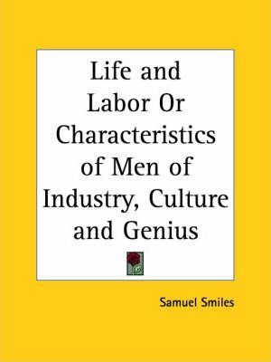 Life and Labor or Characteristics of Men of Industry, Culture and Genius (1888)