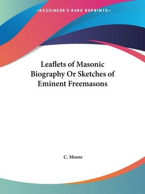 Leaflets of Masonic Biography or Sketches of Eminent Freemasons (1863)