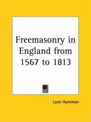 Freemasonry in England from 1567 to 1813 (1877)