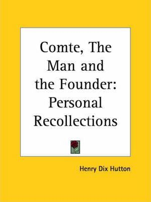 Comte, the Man and the Founder: Personal Recollections (1891)