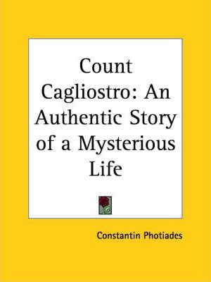 Count Cagliostro: an Authentic Story of a Mysterious Life