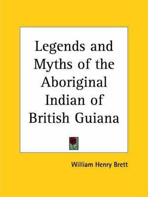 Legends and Myths of the Aboriginal Indian of British Guiana