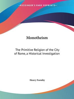 Monotheism: the Primitive Religion of the City of Rome, a Historical Investigation