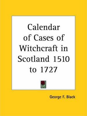 Calendar of Cases of Witchcraft in Scotland 1510 to 1727