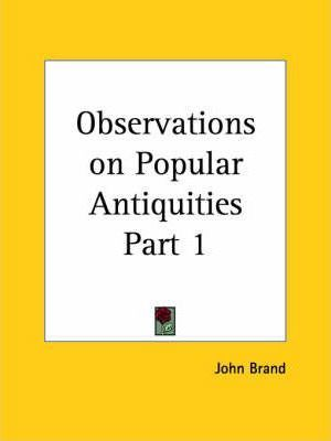 Observations on Popular Antiquities Vol. 1 (1888): v. 1