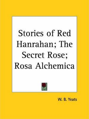 Stories of Red Hanrahan; the Secret Rose; Rosa Alchemica (1913)