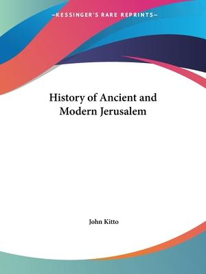 History of Ancient and Modern Jerusalem
