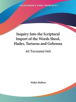 Inquiry into the Scriptural Import of the Words Sheol, Hades, Tartarus and Gehenna
