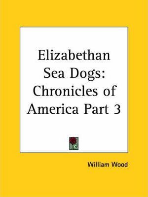 Chronicles of America Vol. 3: Elizabethan Sea Dogs (1921)