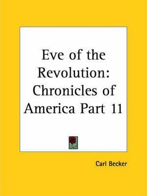 Chronicles of America Vol. 11: Eve of the Revolution (1921)