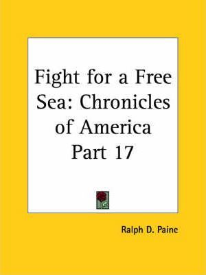 Chronicles of America Vol. 17: Fight for a Free Sea (1921)