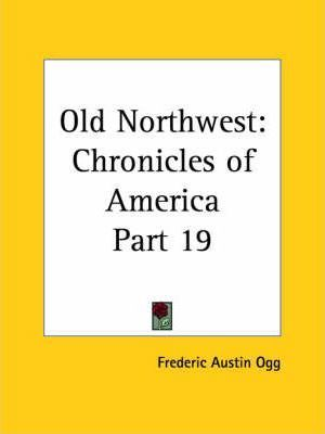 Chronicles of America Vol. 19: Old Northwest (1921)