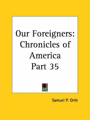 Chronicles of America Vol. 35: Our Foreigners (1921)