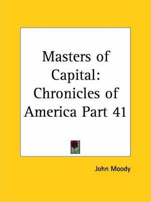 Chronicles of America Vol. 41: Masters of Capital (1921)
