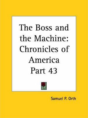 Chronicles of America Vol. 43: Boss and the Machine (1921)
