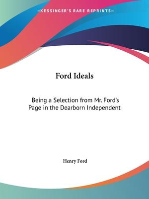 Ford Ideals: Being a Selection from Mr. Ford's Page in the Dearborn Independent (1922)