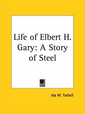 Life of Elbert H. Gary