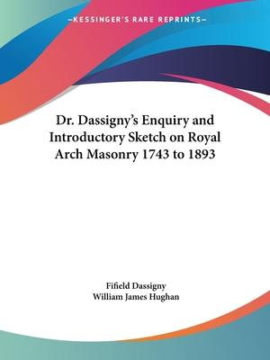 Dr. Dassigny's Enquiry and Introductory Sketch on Royal Arch Masonry 1743 to 1893 (1764)