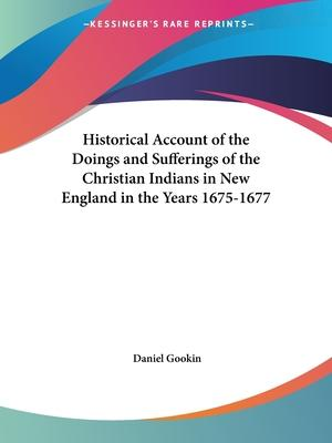 Historical Account of the Doings and Sufferings of the Christian Indians in New England in the Years 1675-1677 (1836)