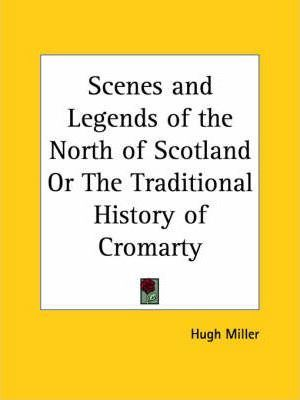 Scenes and Legends of the North of Scotland or the Traditional History of Cromarty (1869)