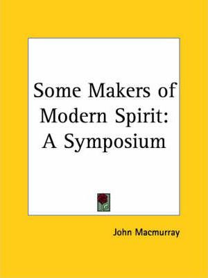 Some Makers of Modern Spirit: A Symposium