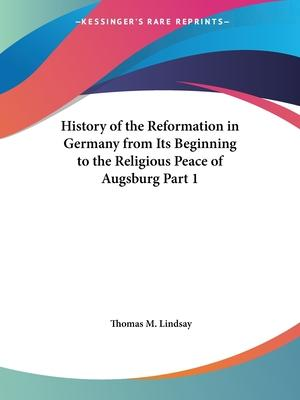 History of the Reformation (Reformation in Germany from Its Beginning to the Religious Peace of Augsburg) Vol. 1 (1906)