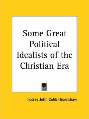 Some Great Political Idealists of the Christian Era
