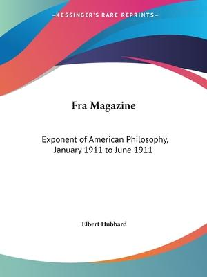 Fra Magazine: Exponent of American Philosophy (January 1911 to June 1911)