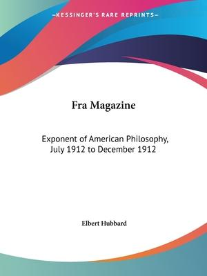 Fra Magazine: Exponent of American Philosophy (July 1912 to December 1912)