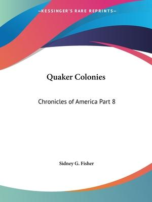 Chronicles of America Vol. 8: Quaker Colonies (1921)