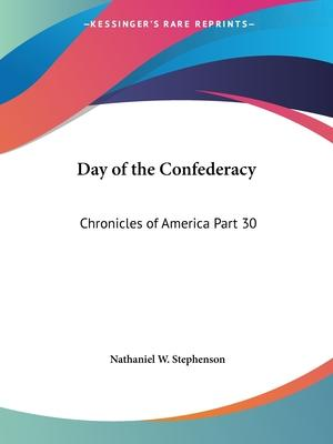 Chronicles of America Vol. 30: Day of the Confederacy (1921)