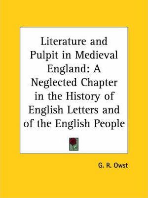 Literature and Pulpit in Medieval England: A Neglected Chapter in the History of English Letters and of the English People