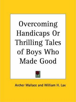 Overcoming Handicaps or Thrilling Tales of Boys Who Made Good (1927)