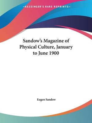 Sandow's Magazine of Physical Culture (January to June 1900)