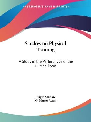 Sandow on Physical Training: A Study in the Perfect Type of the Human Form (1894)