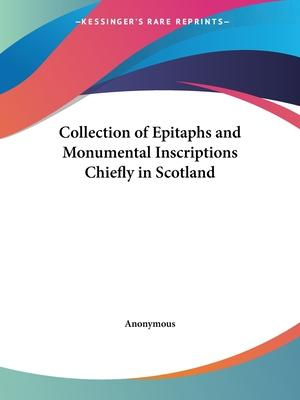 Collection of Epitaphs and Monumental Inscriptions Chiefly in Scotland (1851)
