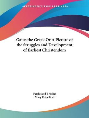 Gaius the Greek or A Picture of the Struggles and Development of Earliest Christendom (1929)